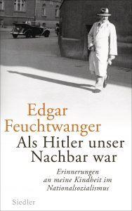 Buchcover » Edgar Feuchtwanger: Als Hitler unser Nachbar war. Erinnerungen an meine Kindheit im Nationalsozialismus