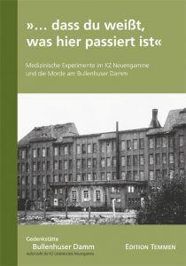 """Buchcover ›› Iris Groschek / Kristina Vagt: """"... dass du weißt, was hier passiert ist"""". Medizinische Experimente im KZ Neuengamme und die Morde am Bullenhuser Damm"""