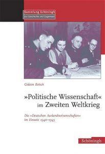 """Buchcover » Gideon Botsch: """"Politische Wissenschaft"""" im Zweiten Weltkrieg. Die """"Deutschen Auslandswissenschaften"""" im Einsatz 1940–1945"""