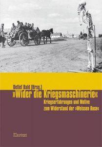 """Buchcover » Detlef Bald (Hrsg.): """"Wider die Kriegsmaschinerie"""". Kriegserfahrungen und Motive zum Widerstand der """"Weissen Rose"""""""