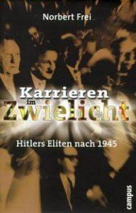 Buchcover » Norbert Frei (Hrsg.): Karrieren im Zwielicht. Hitlers Eliten nach 1945.