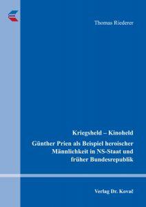 Buchcover: Kriegsheld − Kinoheld. Günther Prien als Beispiel heroischer Männlichkeit in NS-Staat und früher Bundesrepublik. Autor: Thomas Riederer. Erschienen im: Verlag Dr. Kovač, Hamburg 2017.
