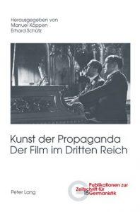 Buchcover von: Kunst der Propaganda. Der Film im Dritten Reich. Herausgeber: Manuel Köppen / Erhard Schütz. Erschienen im: Verlag Peter Lang, Bern u. a. 2007.