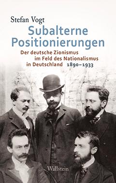 Stefan Vogt, Subalterne Positionierungen. Der deutsche Zionismus im Feld des Nationalismus in Deutschland 1890-1933, Göttingen 2016.