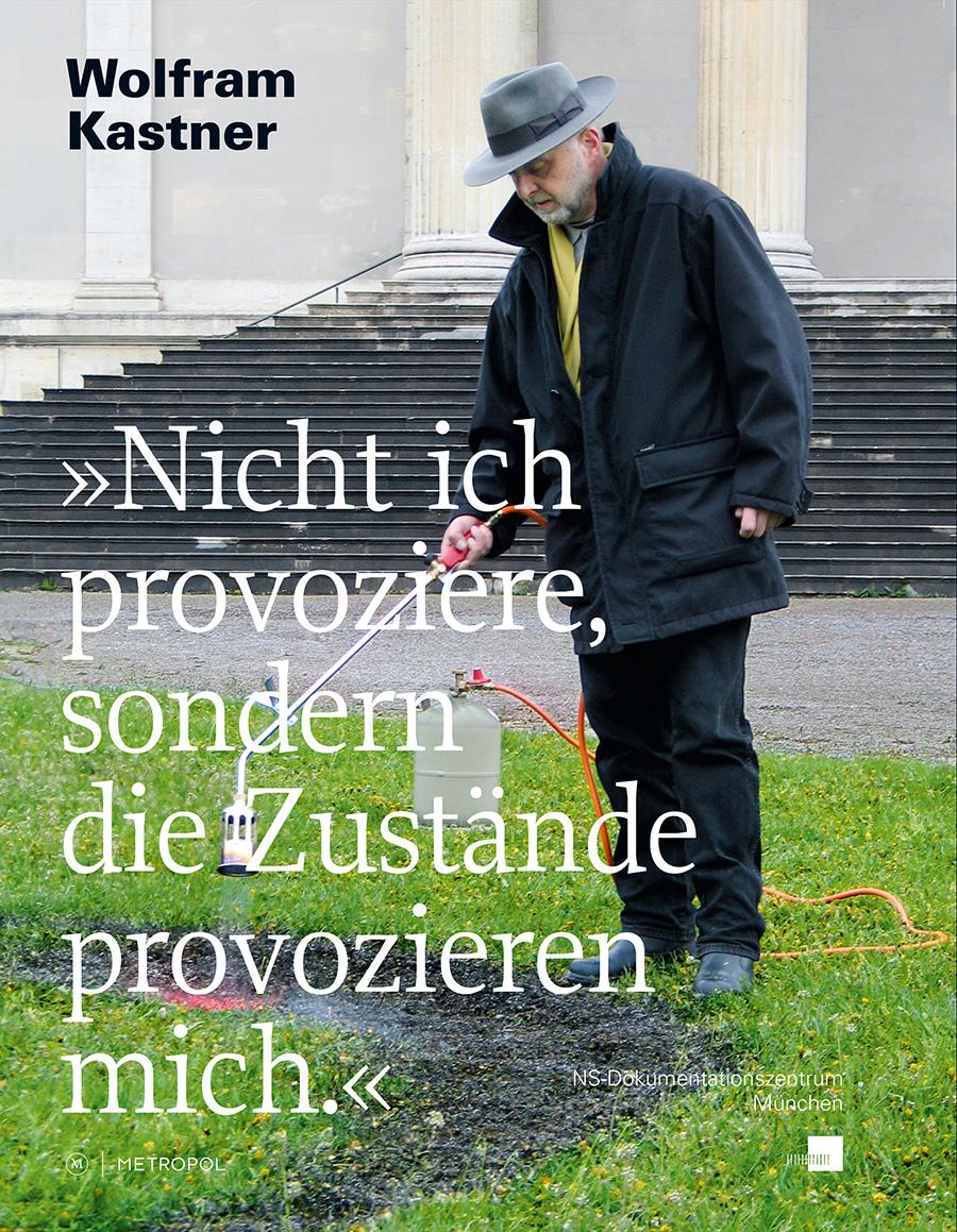 """""""Wolfram Kastner: Nicht ich provoziere, sondern die Zustände provozieren mich."""" Buch-Cover des Metropol-Verlags"""