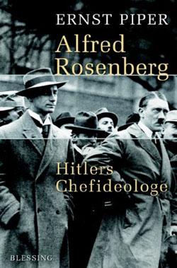 "Ernst Piper: ""Alfred Rosenberg. Hitlers Chefideologe""; Blessing Verlag, München 2005"