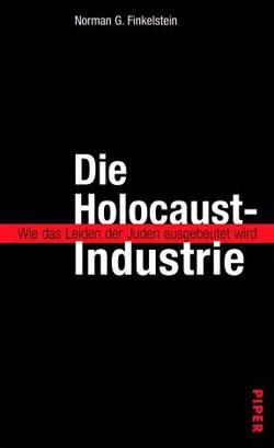 Norman G. Finkelstein: Die Holocaust-Industrie. Wie das Leiden der Juden ausgebeutet wird. Piper-Verlag, München 2002.