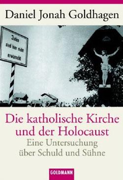 Daniel Jonah Goldhagen, Die katholische Kirche und der Holocaust, Eine Untersuchung über Schuld und Sühne, Siedler Verlag Berlin, 2002.