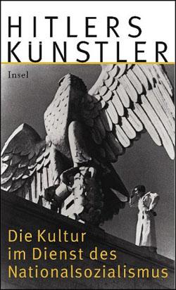 Hitlers Künstler. Die Kultur im Dienst des Nationalsozialismus - von Hans Sarkowicz