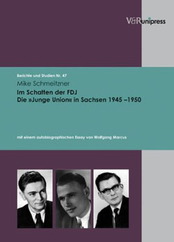 """Im Schatten der FDJ. Die """"Junge Union"""" in Sachsen 1945-1950 - von Mike Schmeitzner"""
