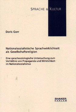 Doris Gorr: Nationalsozialistische Sprachwirklichkeit als Gesellschaftsreligion. Eine sprachsoziologische Untersuchung zum Verhältnis von Propaganda und Wirklichkeit im Nationalsozialismus, Aachen 2000.