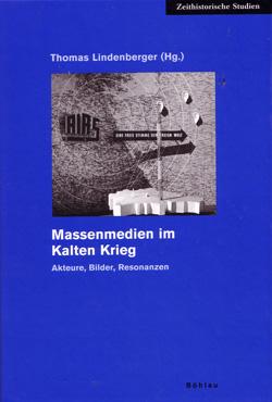 Thomas Lindenberger (Hg.): Massenmedien im Kalten Krieg. Akteure. Bilder. Resonanzen, Köln, Weimar, Wien 2006.