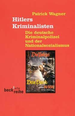 Patrick Wagner: Hitlers Kriminalisten. Die deutsche Kriminalpolizei und der Nationalsozialismus, München 2002