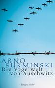 Die Vogelwelt von Auschwitz - von Arno Surminski